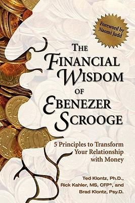 The Financial Wisdom of Ebenezer Scrooge By Klontz, Ted/ Klontz, Brad/ Kahler, Rick