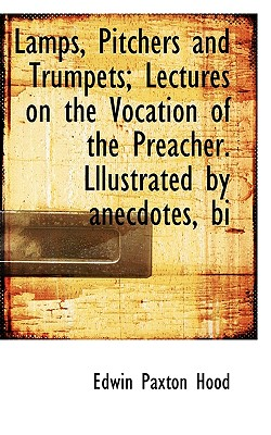 BiblioLife Lamps, Pitchers and Trumpets; Lectures on the Vocation of the Preacher. Lllustrated by Anecdotes, Bi by Hood, Susan [Paperback] at Sears.com